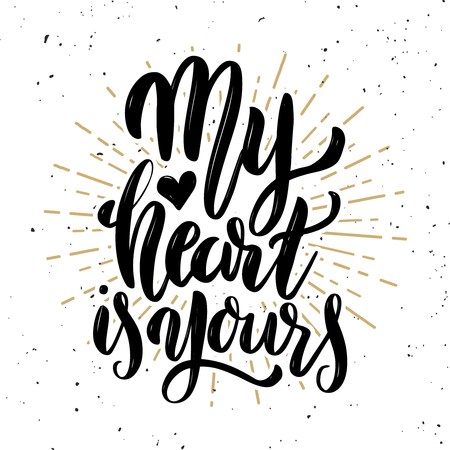My heart is yours. Hand drawn motivation lettering quote. Design element for poster, banner, greeting card. Vector illustration