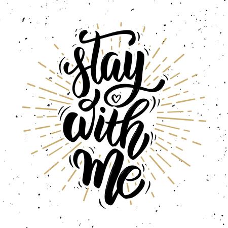 Stay with me. Hand drawn motivation lettering quote.