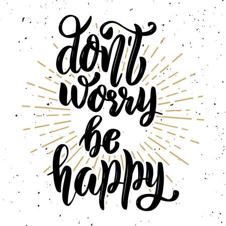 Maak je geen zorgen, wees gelukkig. Hand getrokken motivatie belettering citaat. Ontwerpelement voor poster, banner, wenskaart. Vector illustratie
