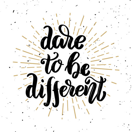 Dare to be different. Hand drawn motivation lettering quote. Design element for poster, banner, greeting card. Vector illustration Illustration