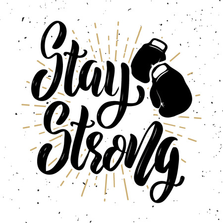Stay strong. Hand drawn motivation lettering quote with boxing gloves. Design element for poster, banner, greeting card. Vector illustration