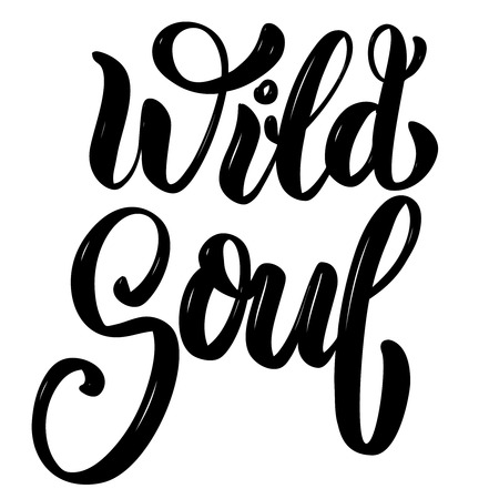 Wild soul. Hand drawn motivation lettering quote. Design element for poster, banner, greeting card. Vector illustration