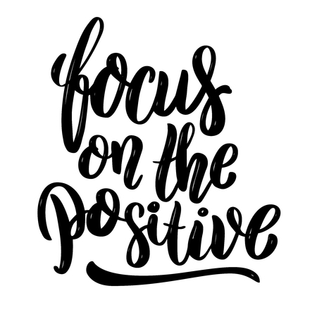 Focus on the positive .Hand drawn motivation lettering quote. Design element for poster, banner, greeting card. Vector illustration