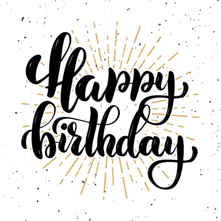 Happy birthday. Hand drawn motivation lettering quote. Design element for poster, banner, greeting card. Vector illustration Illustration