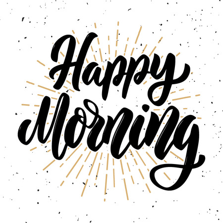 Happy morning. Hand drawn motivation lettering quote. Design element for poster, banner, greeting card. Vector illustration Çizim