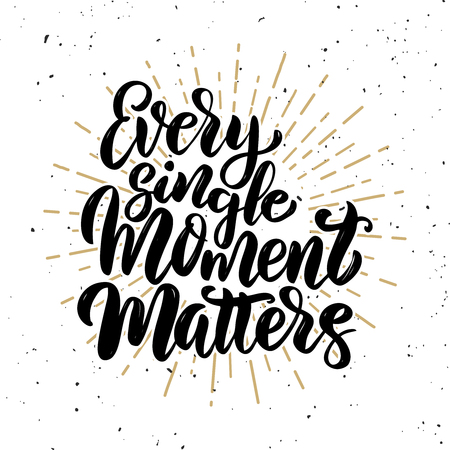 Every single moment matters .Hand drawn motivation lettering quote. Design element for poster, banner, greeting card. Vector illustration