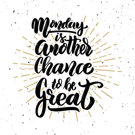 Monday is another chance to be great.Hand drawn motivation lettering quote. Design element for poster, banner, greeting card. Vector illustration 免版税图像 - 91338187