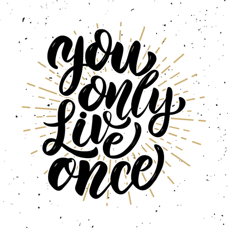 You only live once .Hand drawn motivation lettering quote. Design element for poster, banner, greeting card. Vector illustration