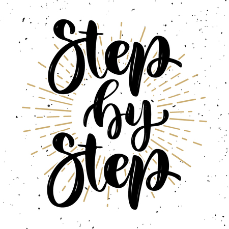 Step by step .Hand drawn motivation lettering quote. Design element for poster, banner, greeting card. Vector illustration Ilustracja