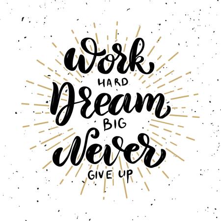 열심히 일하고, 큰 꿈을 꾸고, 절대 포기하지 마십시오. 손으로 그려진 동기 부여 글자 인용. 포스터, 배너, 인사말 카드 디자인 요소입니다. 벡터 일러스트 레이 션