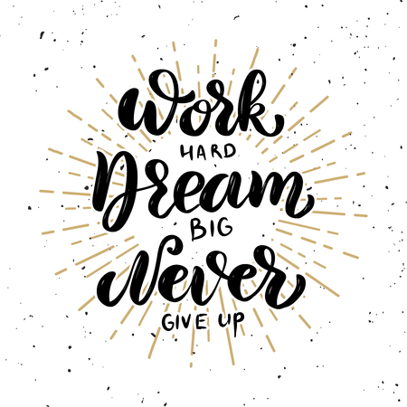 Work hard, dream big, never give up. Hand drawn motivation lettering quote. Design element for poster, banner, greeting card. Vector illustration Stok Fotoğraf - 91338608