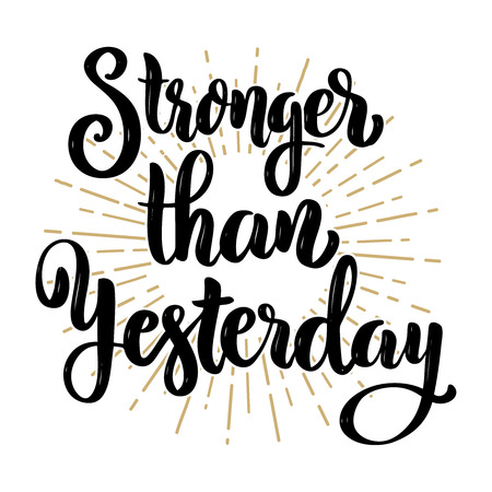 Stronger than yesterday, Hand drawn motivation lettering quote, Design element for poster, banner, greeting card. Vector illustration