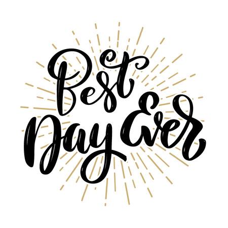 Best day ever. Hand drawn motivation lettering quote. Design element for poster, banner, greeting card. Vector illustration Illustration