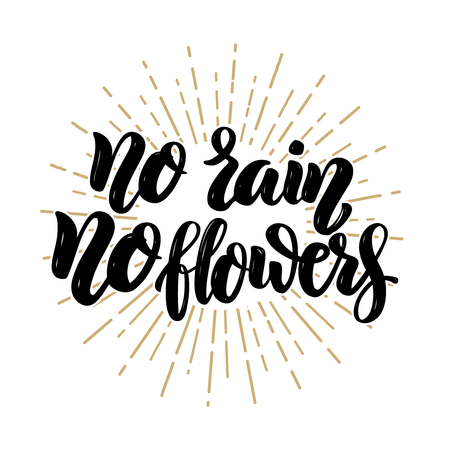 No rain no flowers. Hand drawn motivation lettering quote. Design element for poster, banner, greeting card. Vector illustration