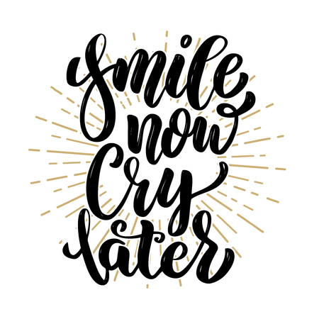 Hand drawn motivation lettering quote, Smile now  Cry later,  Design element for poster, banner, greeting card illustration