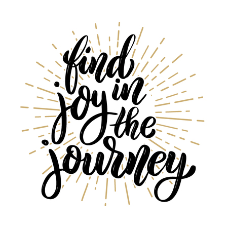 Find joy in the journey. Hand drawn motivation lettering quote. Design element for poster, banner, greeting card. Vector illustration