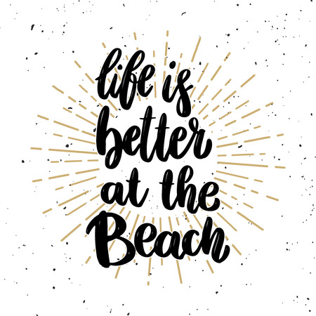 Life is better at the beach. Lettering phrase on light background. Design element for poster, t-shirt, card. Vector illustration.