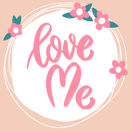 Love me. Lettering phrase on background with flowers. Vector illustration
