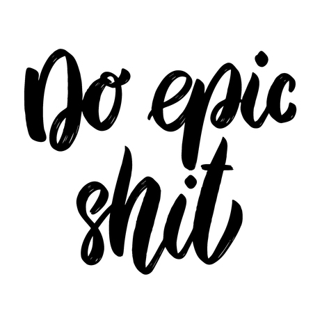 Do epic shit. Lettering phrase isolated on white background. Vector illustration