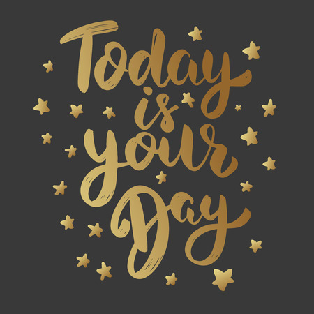 Today is your day. Lettering phrase isolated on white background. Design element for poster, menu, banner. Vector illustration