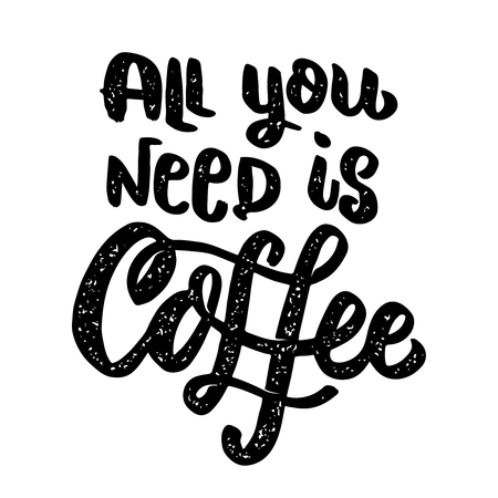 All you need is coffee. Lettering phrase isolated on white background. Design element for poster, card, banner.Vector illustration Archivio Fotografico - 127273219