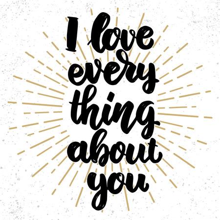 I love everything about you. Lettering phrase on grunge background. Design element for poster, banner, card. Vector illustration Ilustração Vetorial