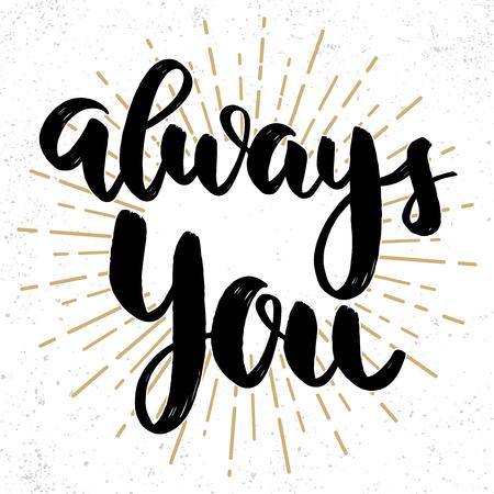 Always you. Lettering phrase on grunge background. Design element for poster, banner, card. Vector illustration
