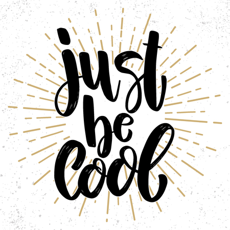 Just be cool. Lettering phrase on grunge background. Design element for poster, banner, card. Vector illustration