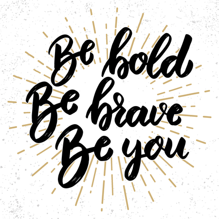 be bold be brave be you. Lettering phrase on grunge background. Design element for poster, banner, card. Vector illustration
