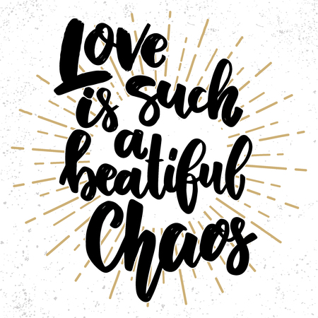 Love is such a beautiful chaos. Lettering phrase on grunge background. Design element for poster, card, banner, flyer. Vector illustration