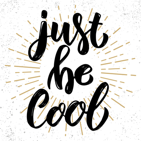 Just be cool. Hand drawn lettering phrase. Design element for poster, greeting card, banner. Vector illustration