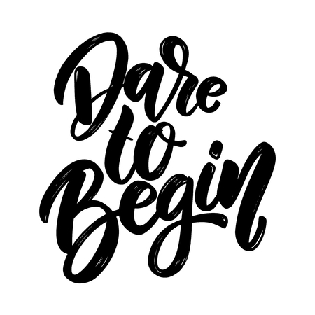 Dare to begin. lettering phrase for greeting card, invitation, banner, postcard, web, poster template. Vector illustration