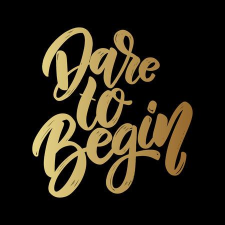Dare to begin. Lettering phrase on dark background. Design element for poster, card, banner, t shirt. Vector illustration