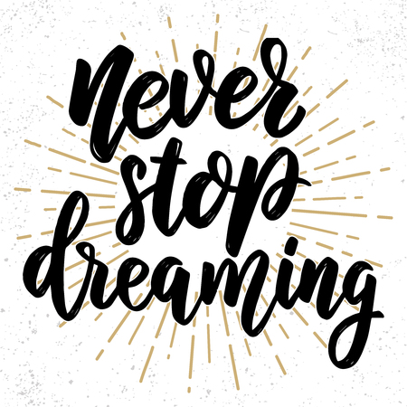 Never stop dreaming. Lettering phrase on grunge background. Design element for poster, card, banner. Vector illustration