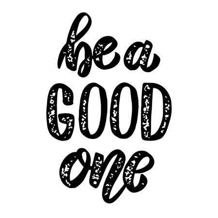 Be a good one. Hand drawn lettering phrase. Design element for poster, greeting card, banner. Vector illustration