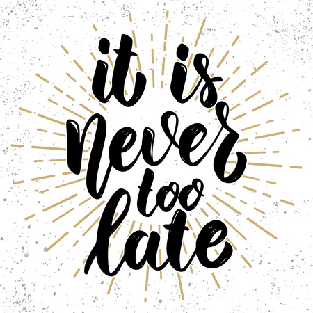 Its never too late. Hand drawn lettering phrase. Design element for poster, greeting card, banner. Vector illustration