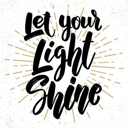 Let your light shine. Lettering phrase on grunge background. Design element for poster, card, banner, flyer. Vector illustration