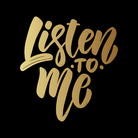 Listen to me. Lettering phrase on dark background. Design element for poster, card, banner, t shirt. Vector illustration