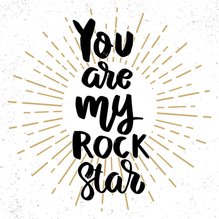 You are my rock star. Lettering phrase on grunge background. Design element for poster, card, banner. Vector illustration