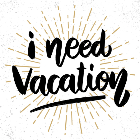i need vacation. Lettering phrase on grunge background. Design element for poster, card, banner. Vector illustration