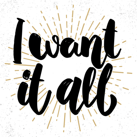I want it all. Lettering phrase on grunge background. Design element for poster, card, banner. Vector illustration