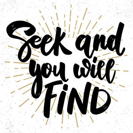 Seek and you will find. Lettering phrase on grunge background. Design element for poster, card, banner, sign. Vector illustration