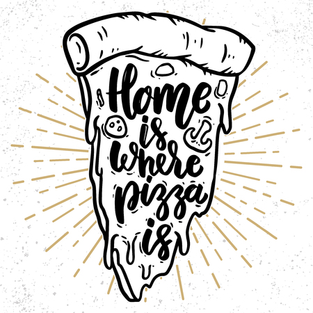 Home is where pizza is. Lettering phrase with pizza illustration. Vector illustration