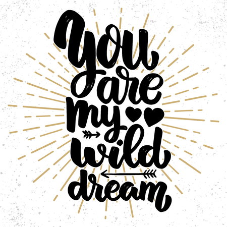 You my wild dream. Lettering phrase on grunge background. Design element for poster, card, banner. Vector illustration