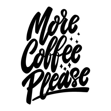 More coffee please.  Lettering phrase on white background. Design element for poster, banner, t shirt, emblem. Vector illustration