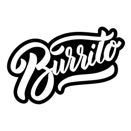 Burrito. Lettering phrase on white background. Design element for poster, banner, t shirt, card. Vector illustration