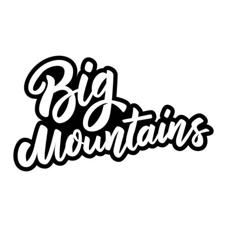Big mountains. Lettering phrase on white background. Design element for poster, banner, t shirt, card. Vector illustration