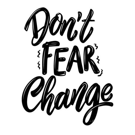 Dont fear change. Lettering phrase on white background. Design element for poster, banner, t shirt, card. Vector illustration