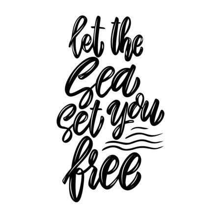 Let the sea set you free. Lettering phrase. Design element for poster, card, banner, sign, flyer. Vector illustration