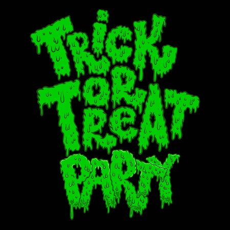 trick or treat party. Lettering phrase in slime style. Halloween theme. Design element for poster, card, banner, sign. Vector illustration